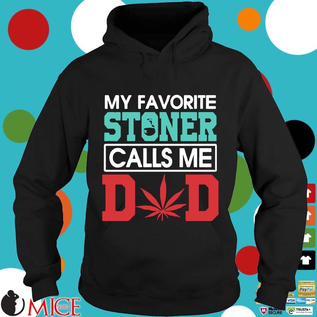 My Favorite Stoner Calls Me Dad Weed Shirt d Hoodie