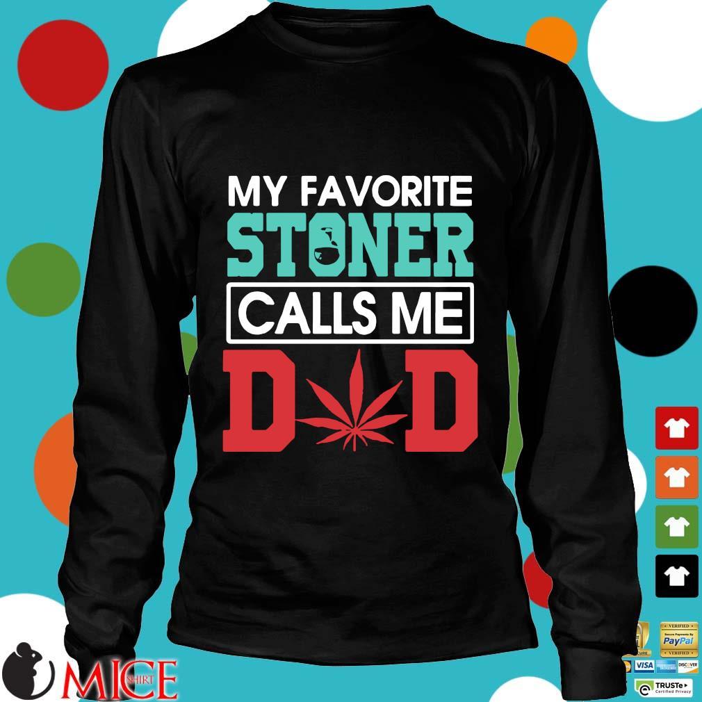 My Favorite Stoner Calls Me Dad Weed Shirt d Longsleeve