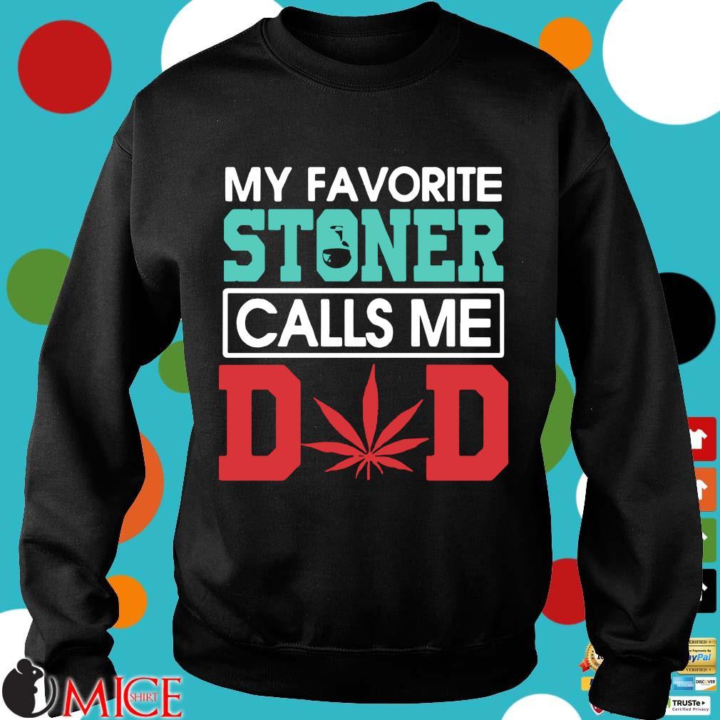 My Favorite Stoner Calls Me Dad Weed Shirt d Sweater