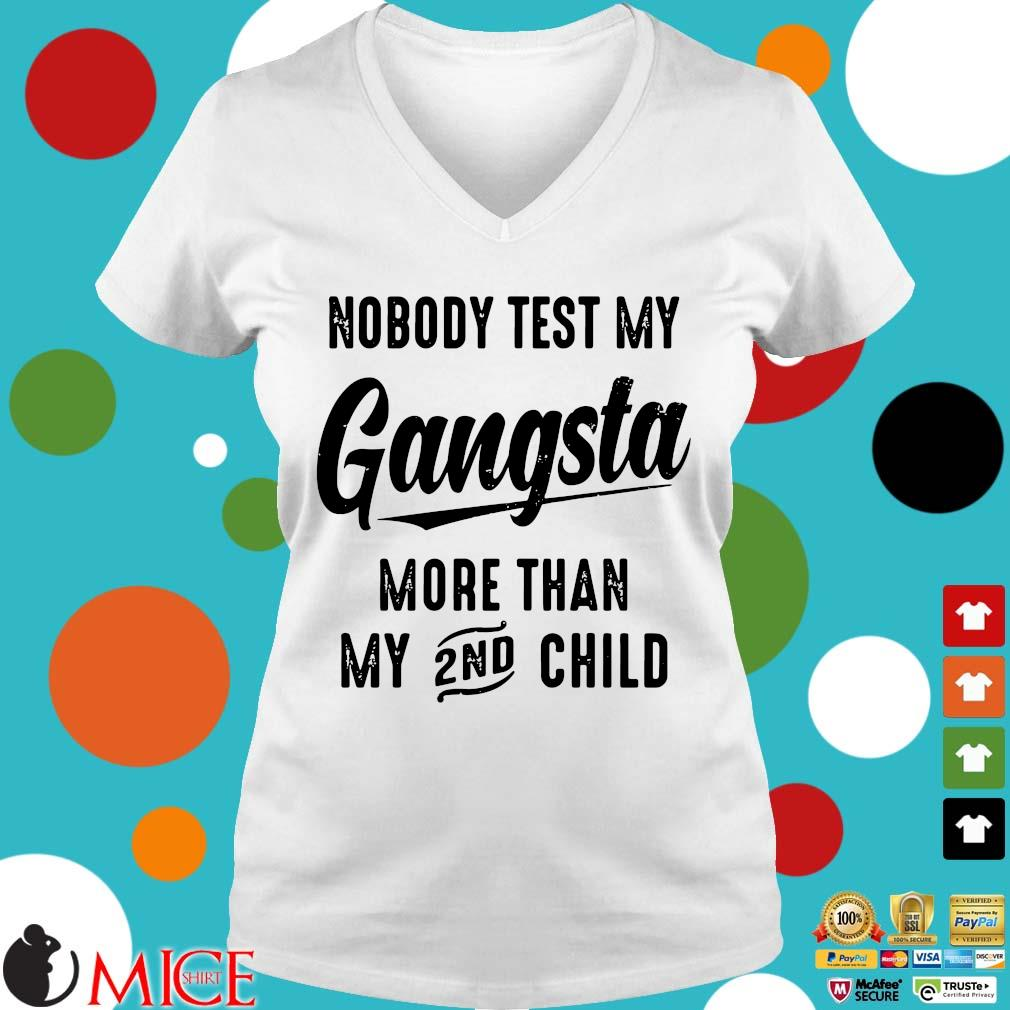 Nobody Test My Gangsta More Than My 2nd Child Shirt t Ladies V-Neck