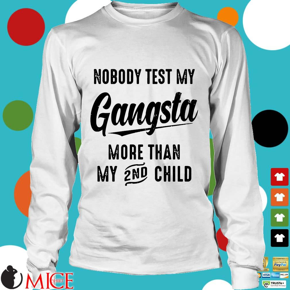 Nobody Test My Gangsta More Than My 2nd Child Shirt t Longsleeve