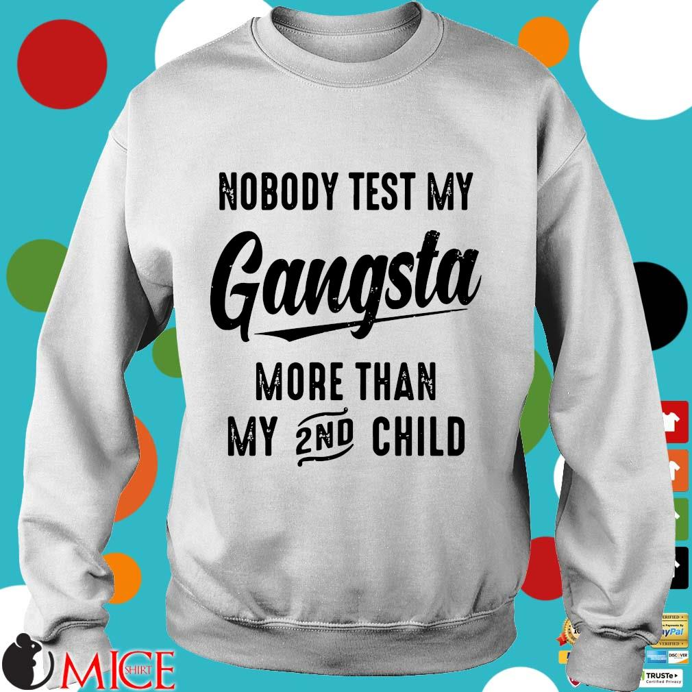 Nobody Test My Gangsta More Than My 2nd Child Shirt t Sweater