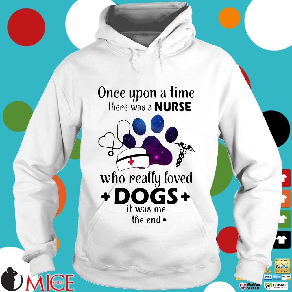 Once Upon A Time There Was Nurse Who Really Loved Dogs Shirt t Hoodie