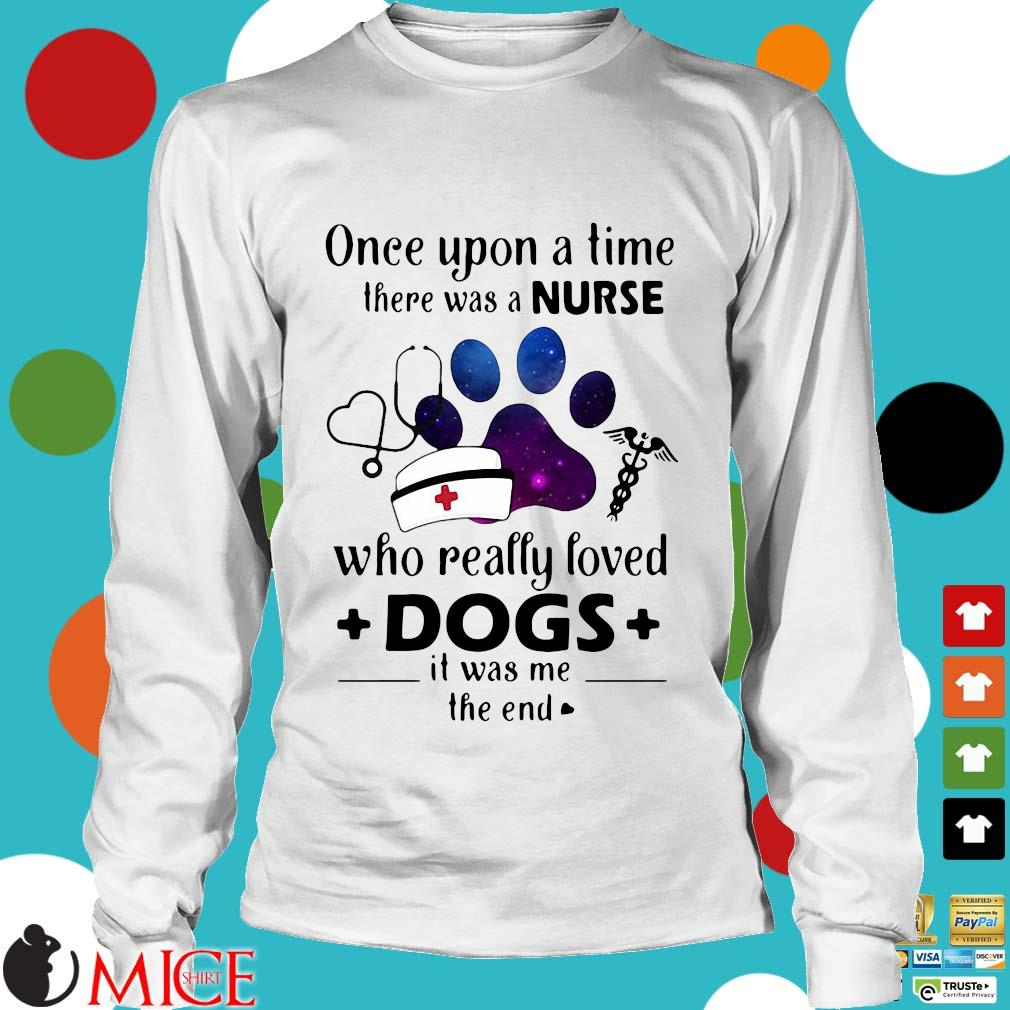Once Upon A Time There Was Nurse Who Really Loved Dogs Shirt t Longsleeve