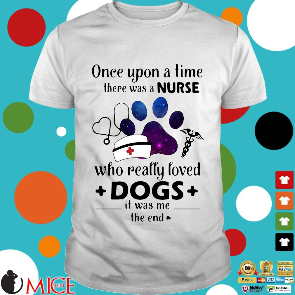 Once Upon A Time There Was Nurse Who Really Loved Dogs Shirt