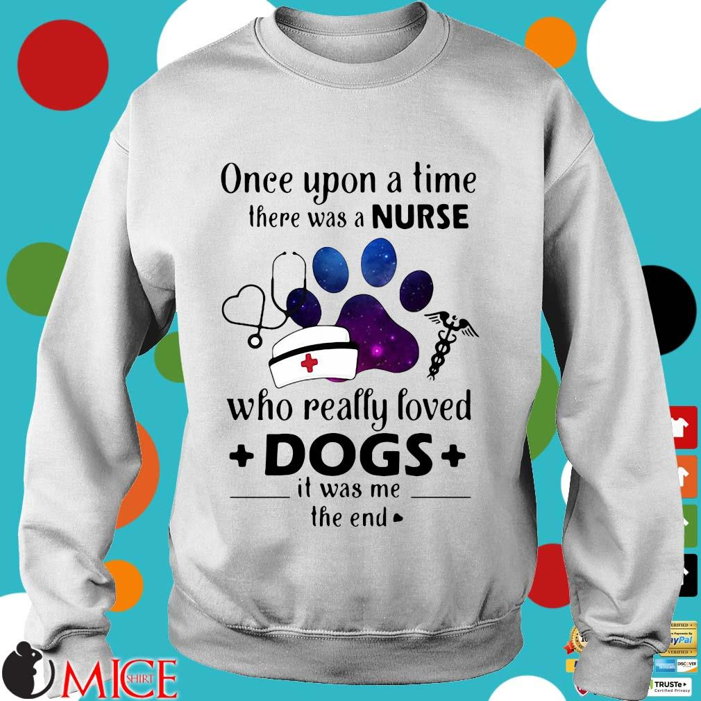 Once Upon A Time There Was Nurse Who Really Loved Dogs Shirt t Sweater