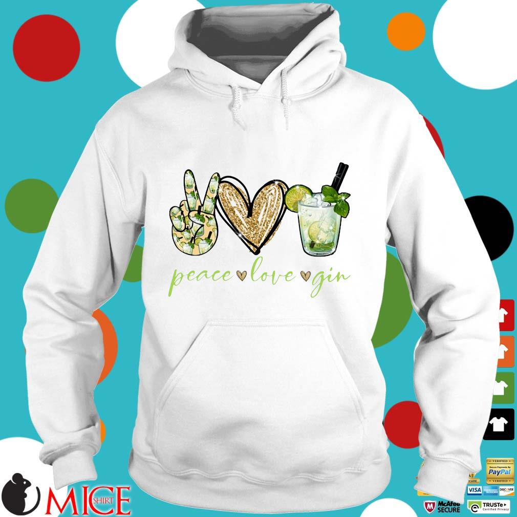 Peace Love Gin Shirt t Hoodie