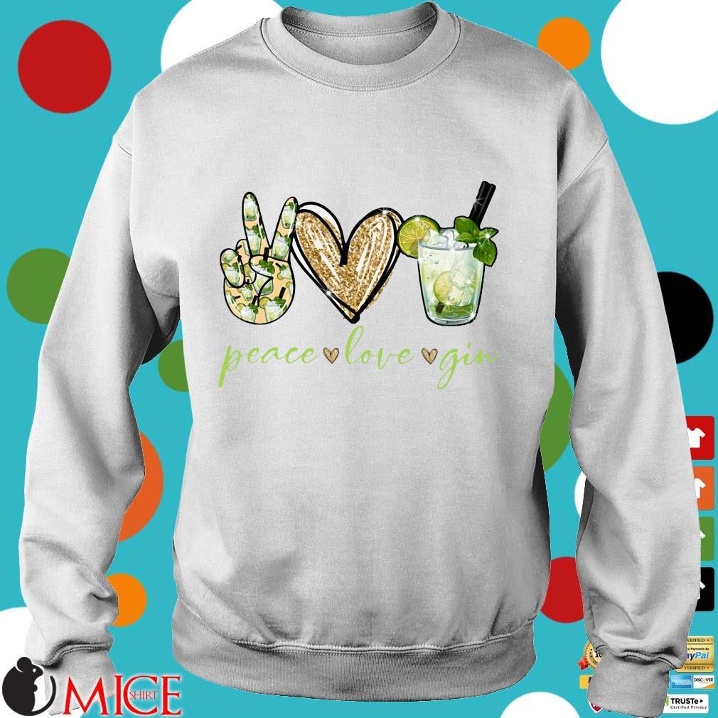 Peace Love Gin Shirt t Sweater