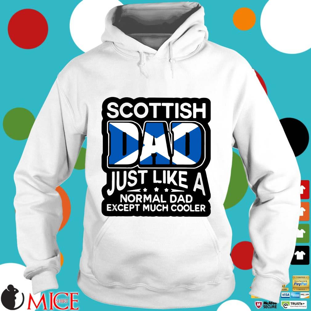 Scottish Dad Just Like A Normal Dad Except Much Cooler Shirt t Hoodie