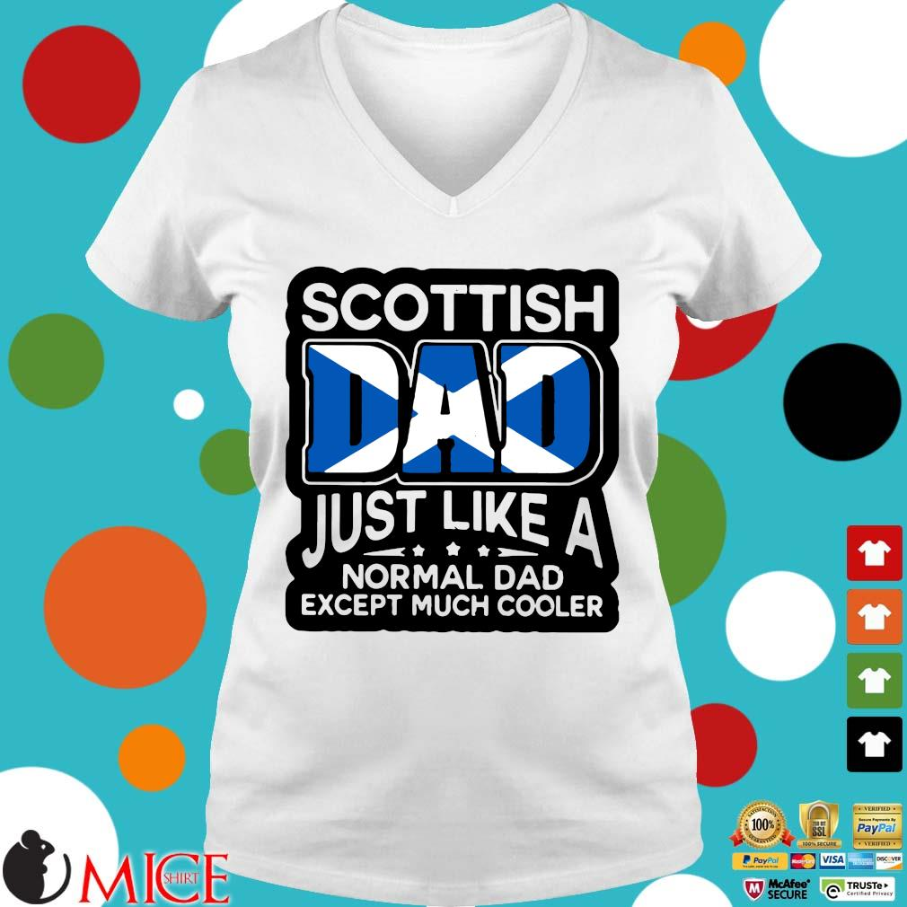 Scottish Dad Just Like A Normal Dad Except Much Cooler Shirt t Ladies V-Neck