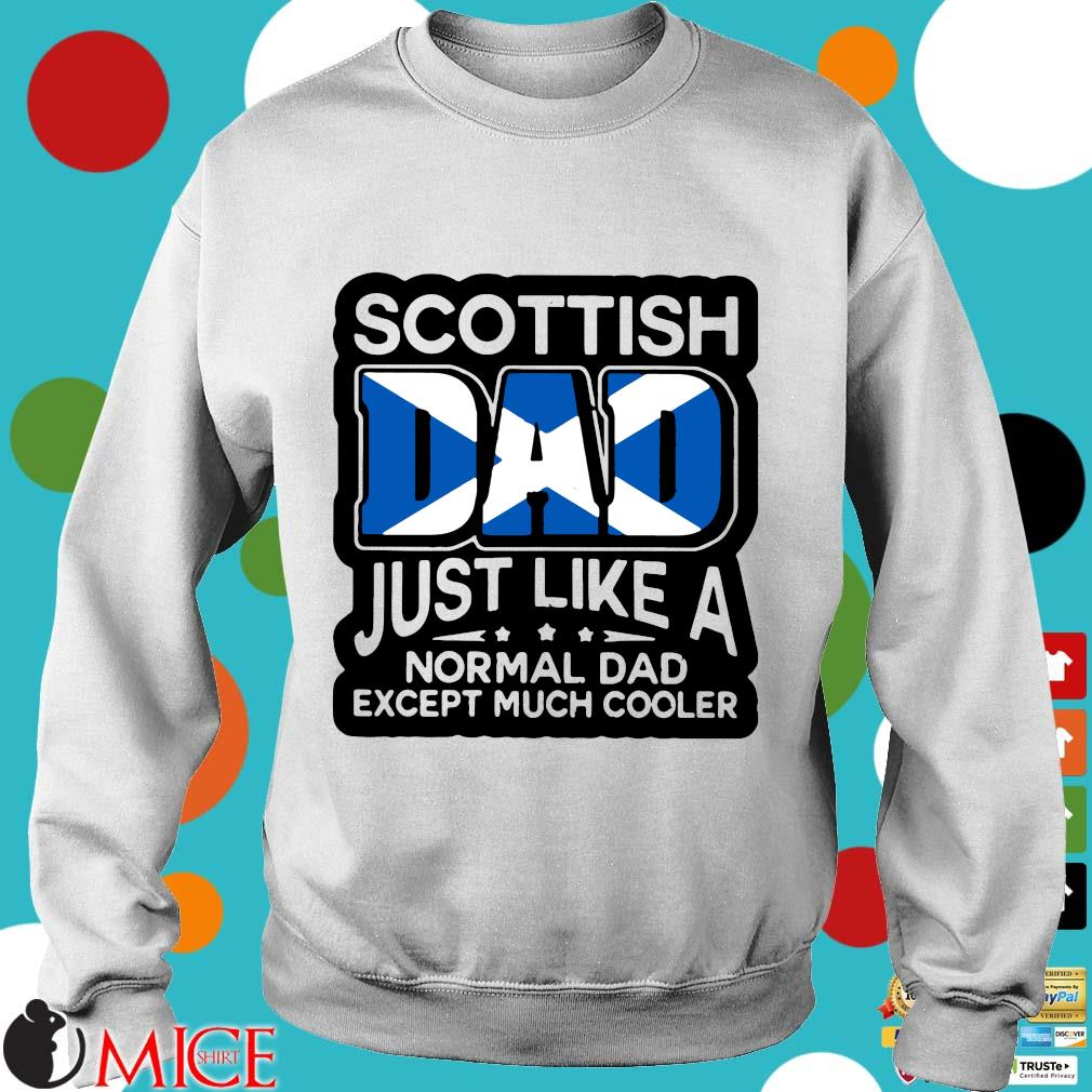 Scottish Dad Just Like A Normal Dad Except Much Cooler Shirt t Sweater