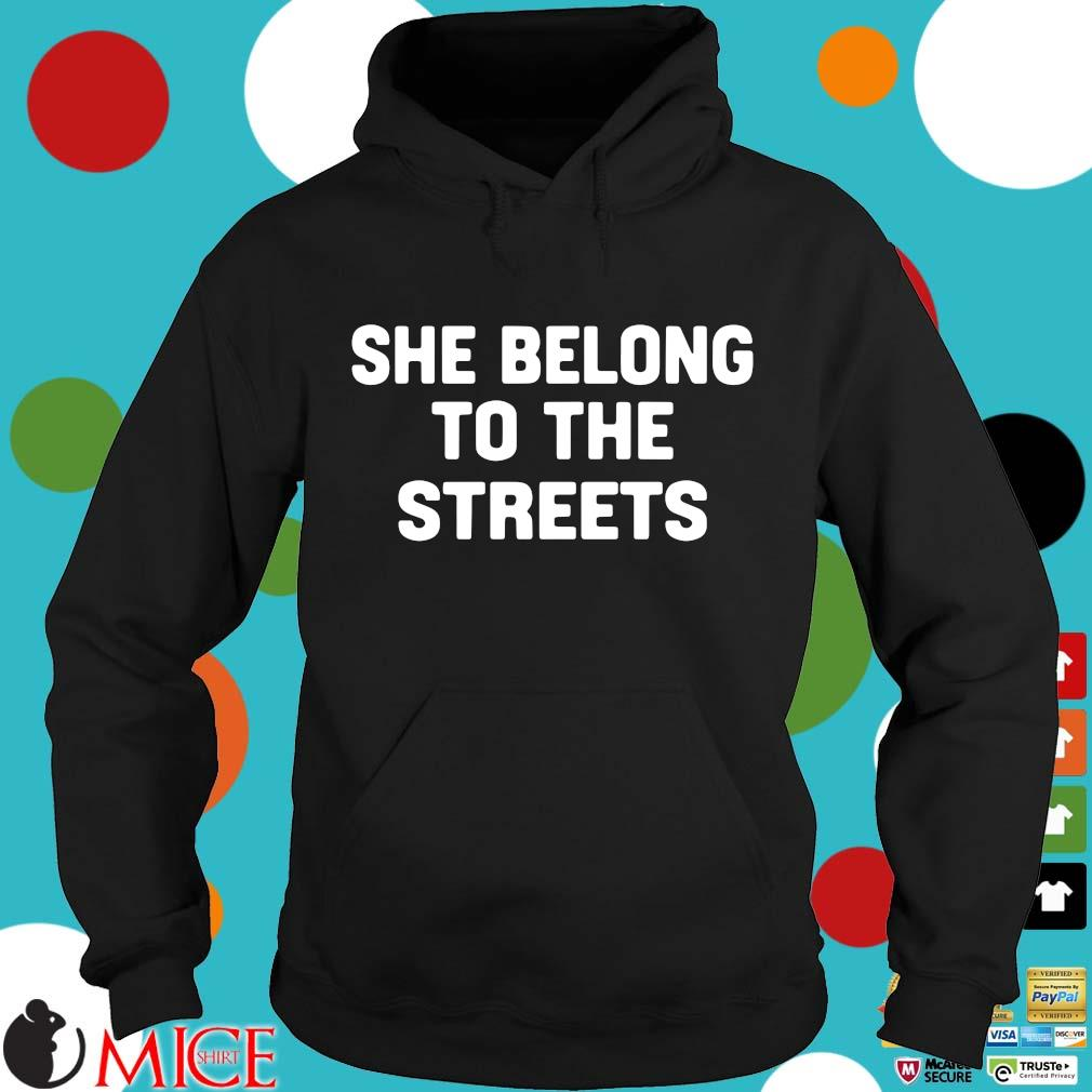 She Belong To The Streets Shirt d Hoodie