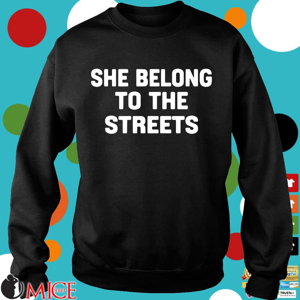 She Belong To The Streets Shirt d Sweater