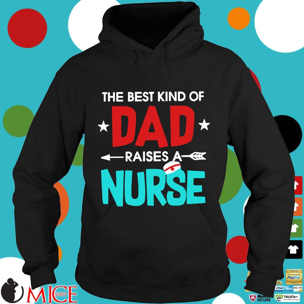 The Best Kind Of Dad Raises A Nurse Shirt d Hoodie