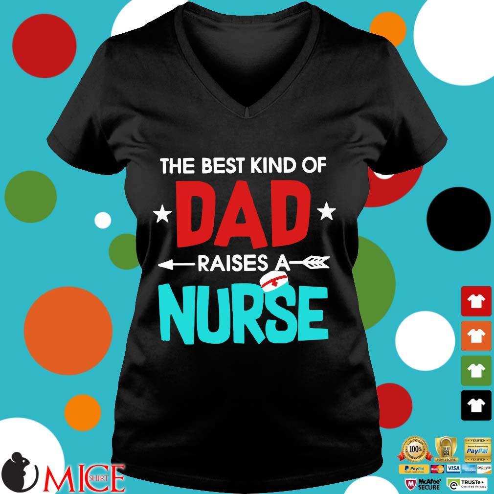 The Best Kind Of Dad Raises A Nurse Shirt d Ladies V-Neck