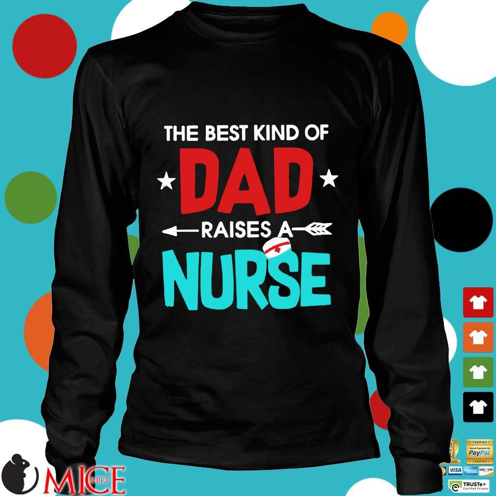 The Best Kind Of Dad Raises A Nurse Shirt d Longsleeve