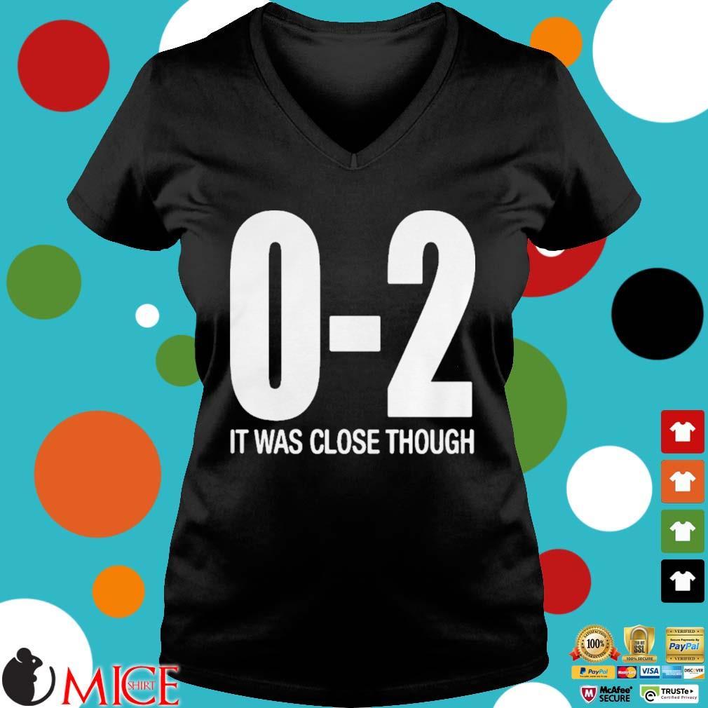 0 2 It Was Close Though Shirt d Ladies V-Neck