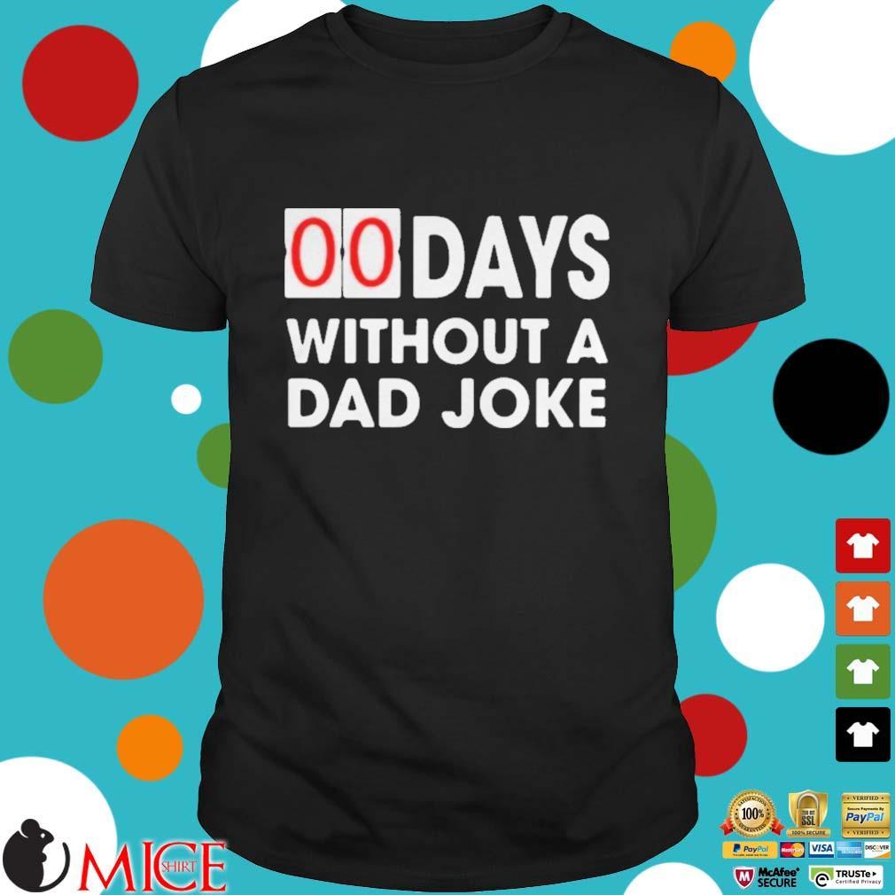 00 DAYS WITHOUT A DAD JOKE T SHIRT