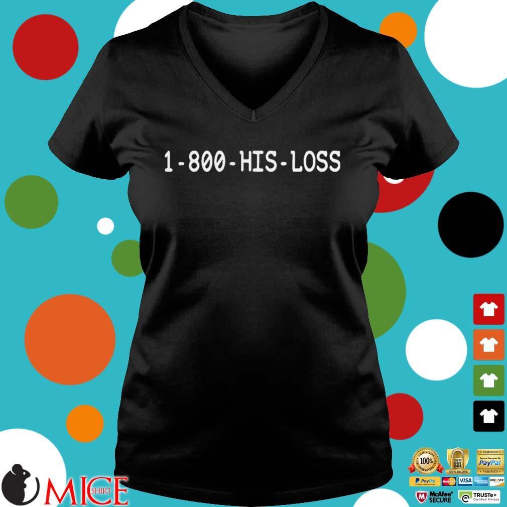 1 800 His Loss Shirt d Ladies V-Neck