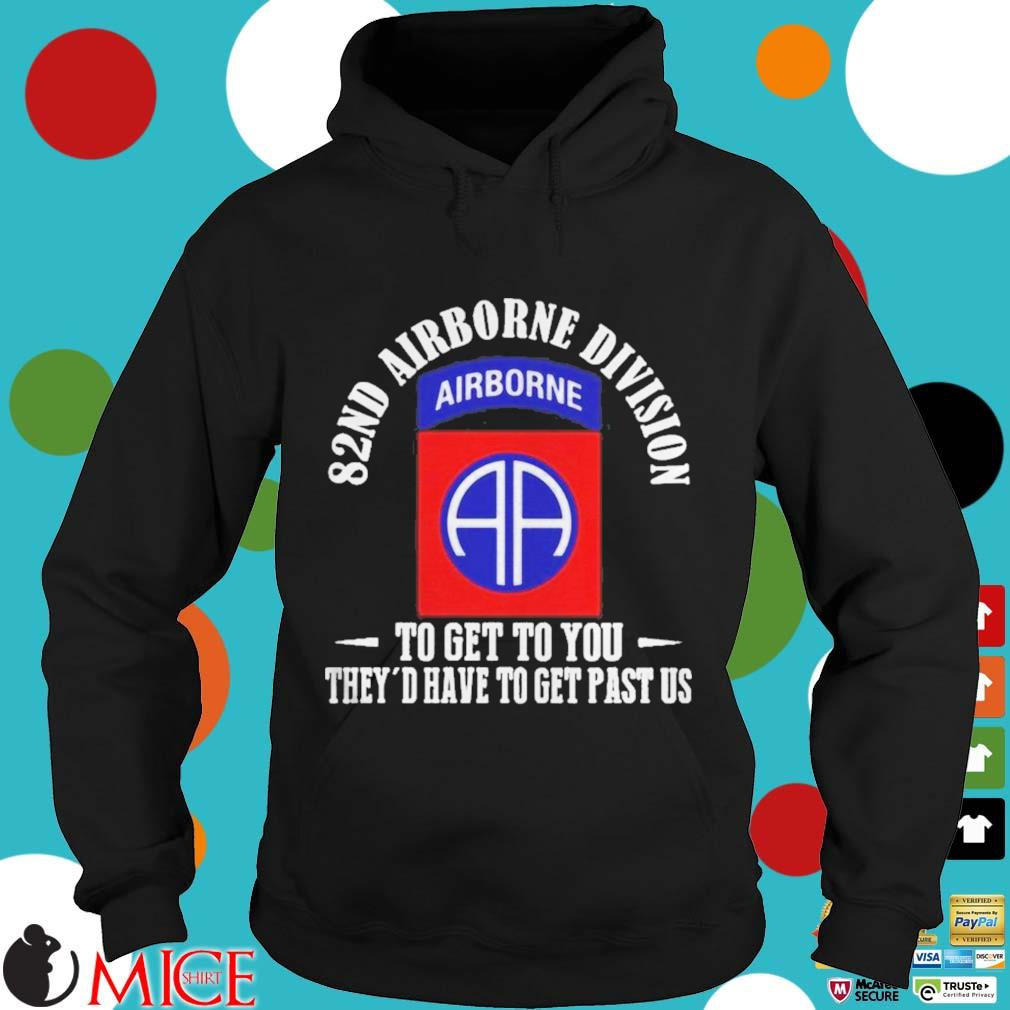 101ST AIRBORNE DIVISION TO GET TO YOU THEYD HAVE TO GET PAST US SHIRT d Hoodie