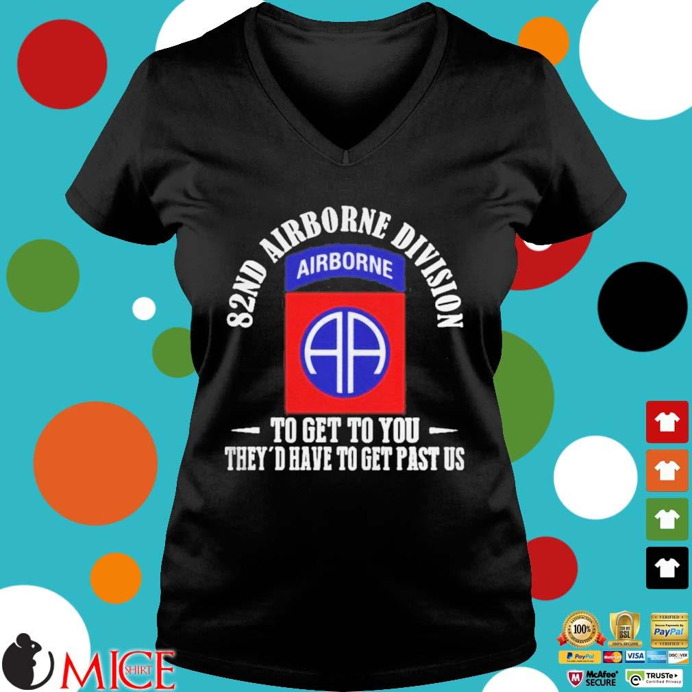 101ST AIRBORNE DIVISION TO GET TO YOU THEYD HAVE TO GET PAST US SHIRT d Ladies V-Neck