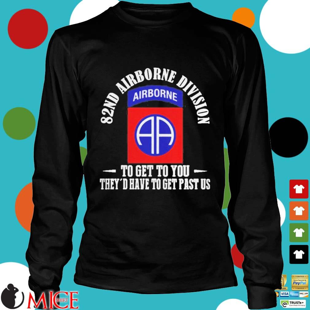 101ST AIRBORNE DIVISION TO GET TO YOU THEYD HAVE TO GET PAST US SHIRT d Longsleeve