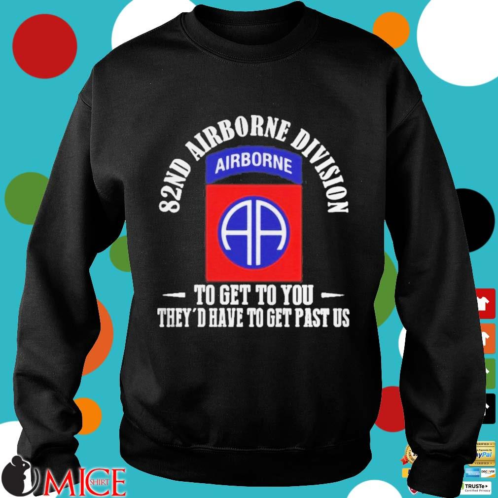 101ST AIRBORNE DIVISION TO GET TO YOU THEYD HAVE TO GET PAST US SHIRT d Sweater