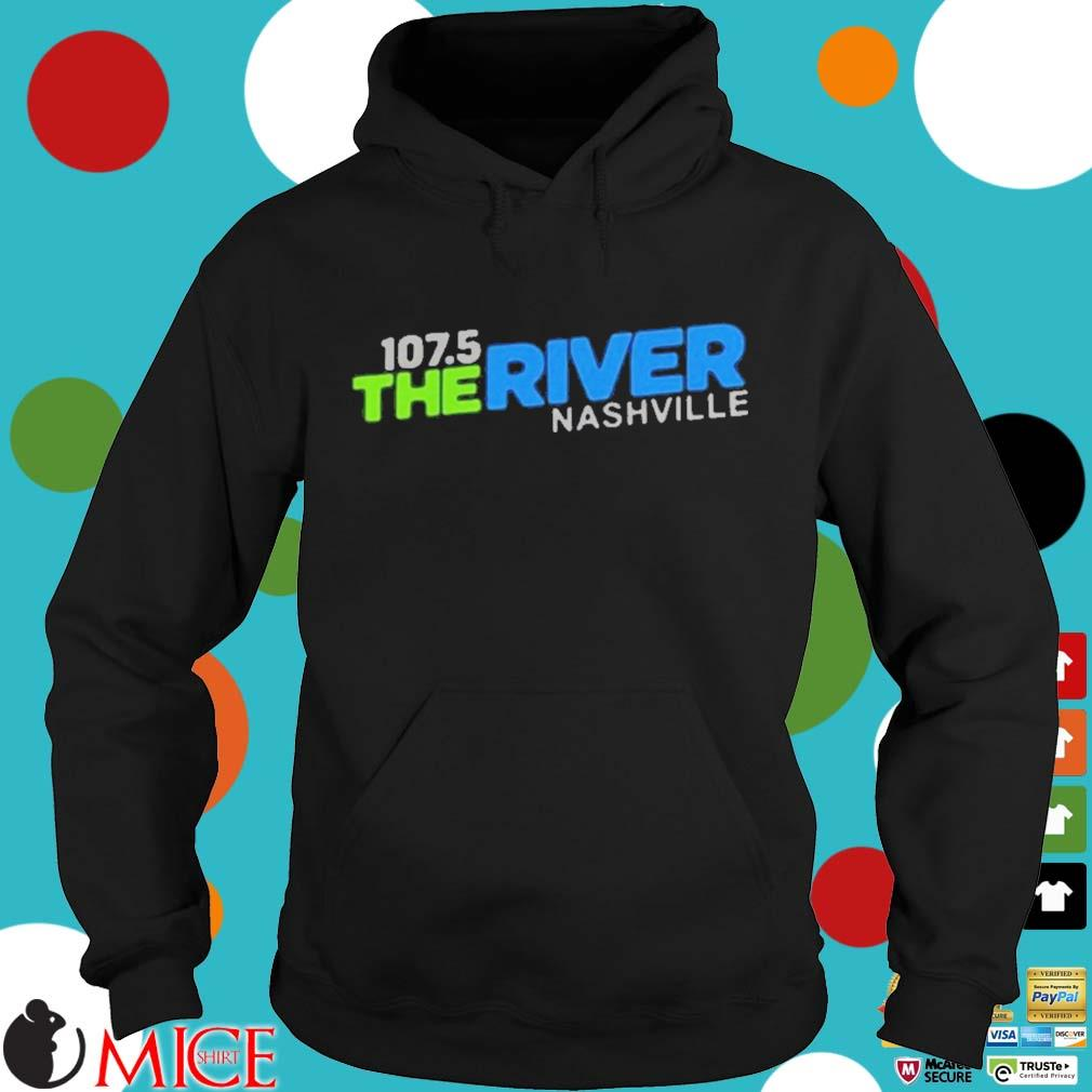 107 5 The River Nashville Shirt d Hoodie