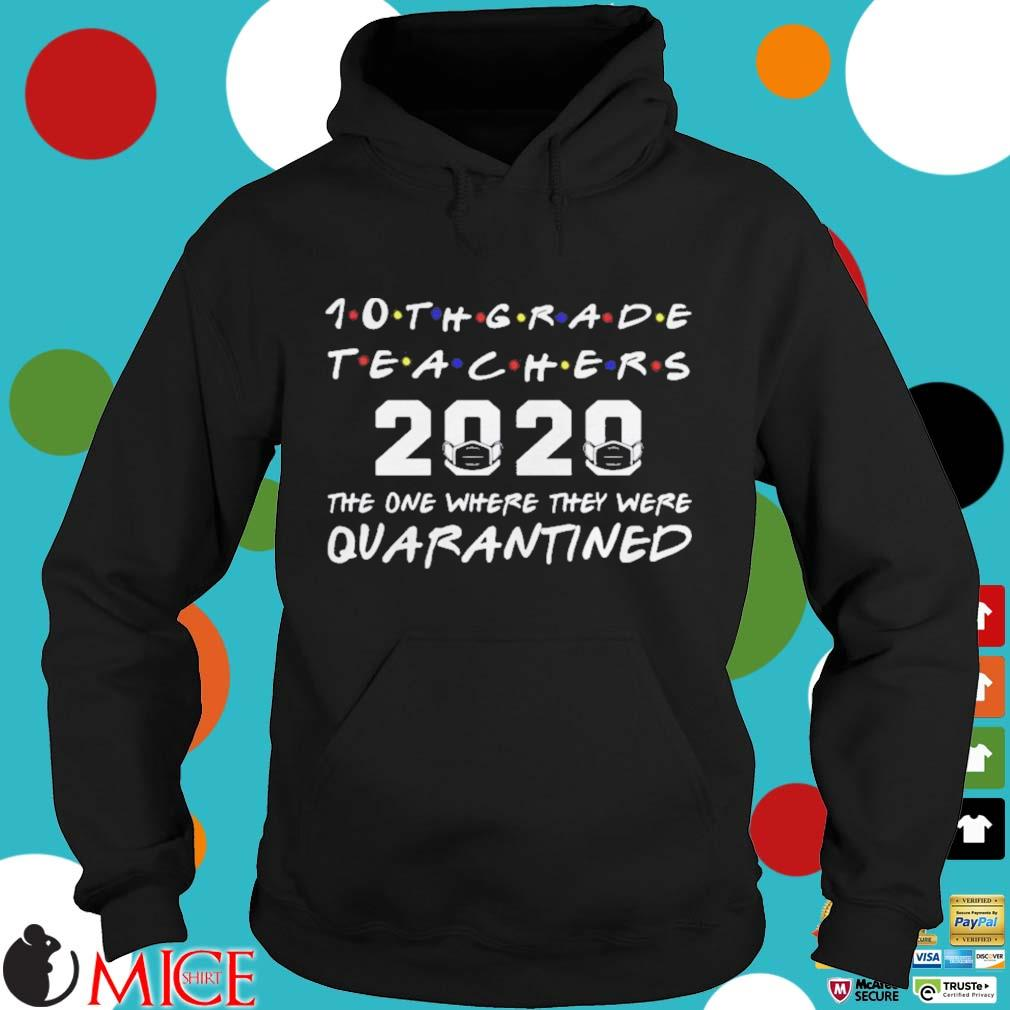 10th Grade Teachers 2020 The One Where they was Quarantined Social Distancing Shirt d Hoodie