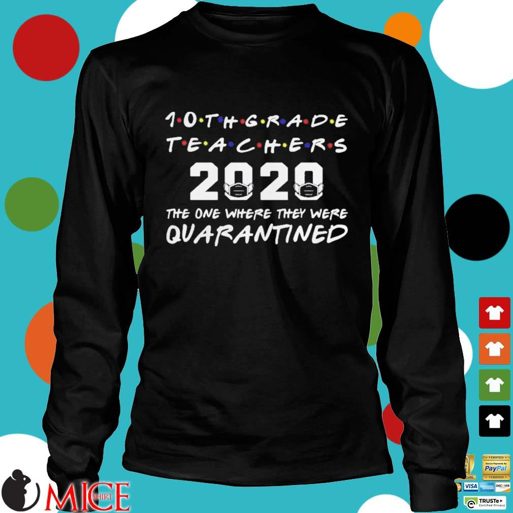 10th Grade Teachers 2020 The One Where they was Quarantined Social Distancing Shirt d Longsleeve