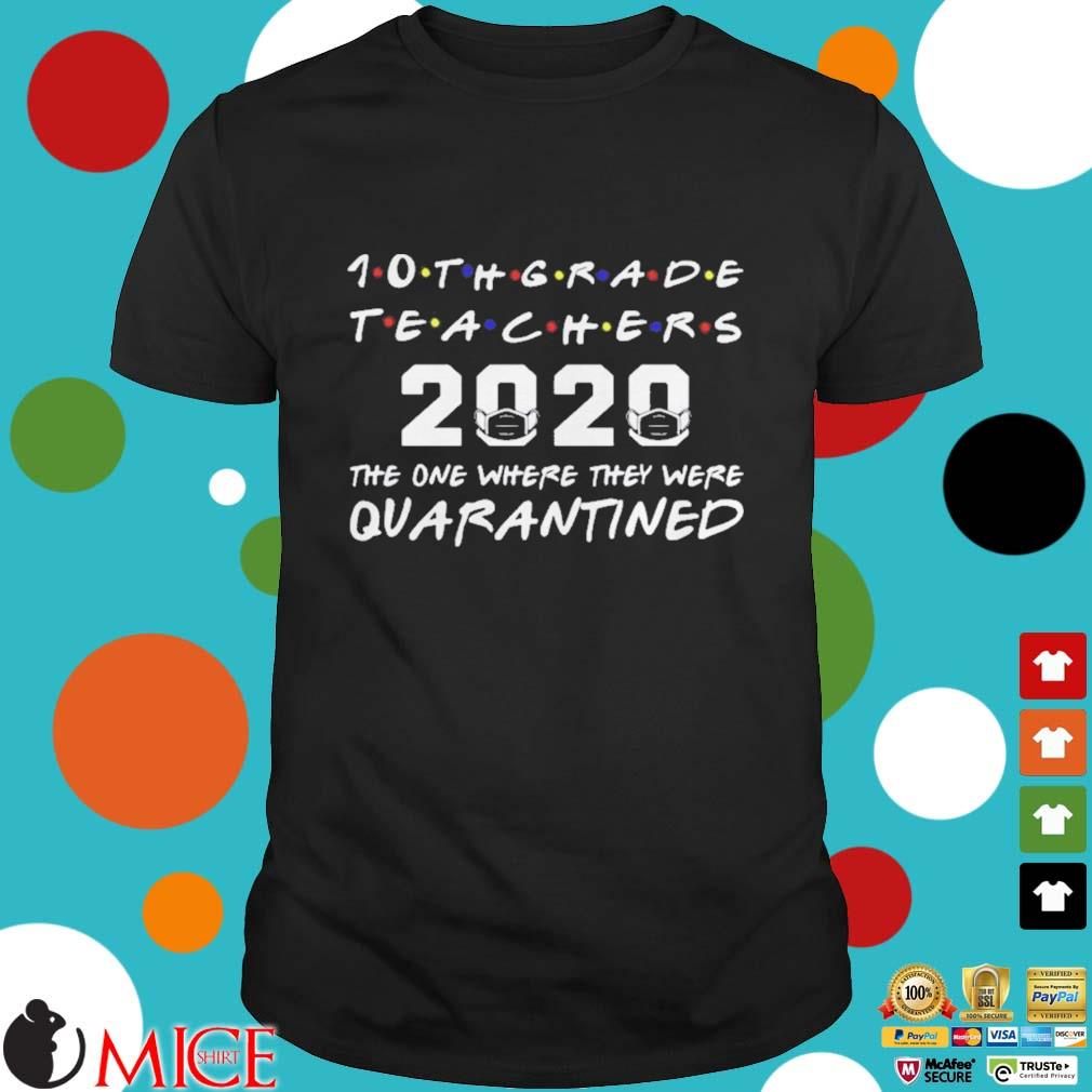 10th Grade Teachers 2020 The One Where they was Quarantined Social Distancing Shirt