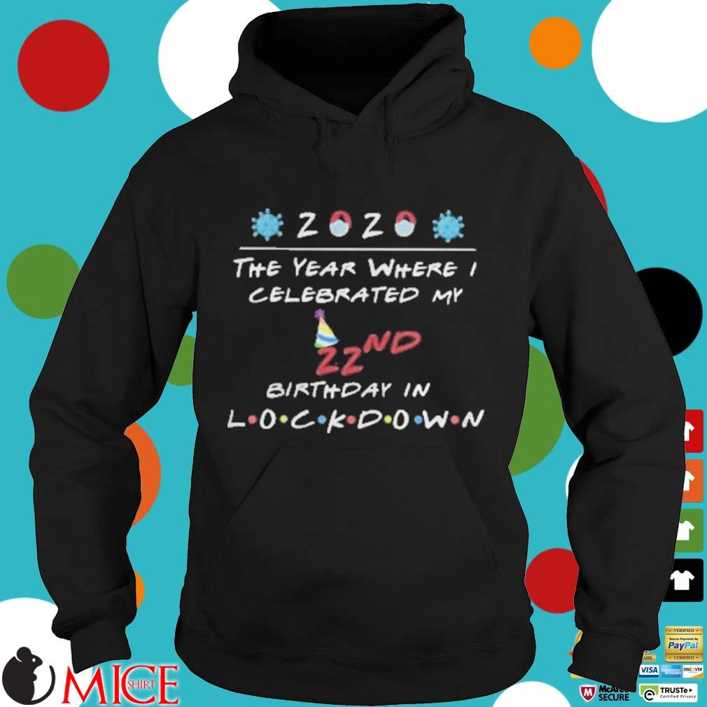 2020 the year where celebrated my 22nd birthday in lockdown mask covid19 s d Hoodie