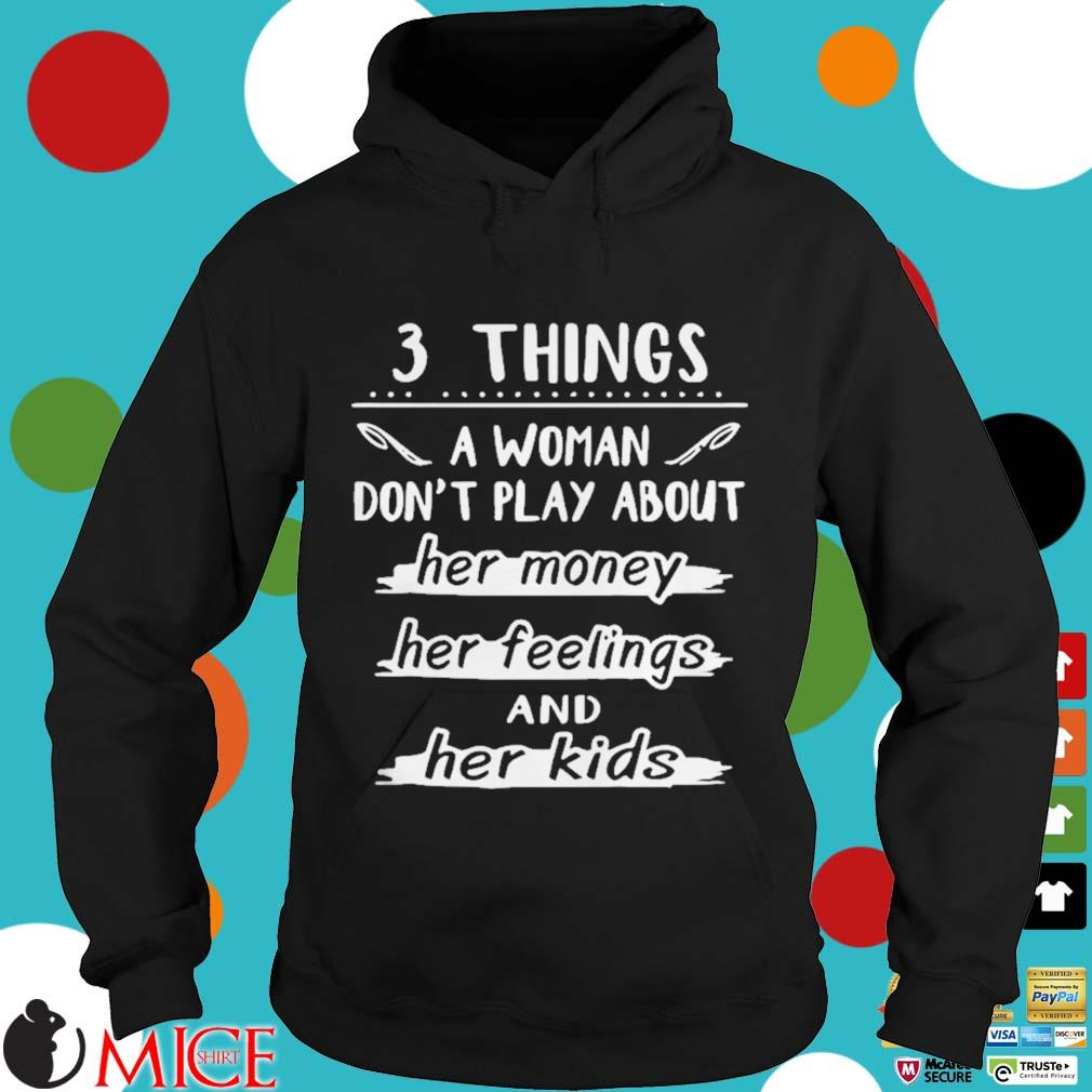 3 things a woman dont play about her money her feelings and her kids s d Hoodie