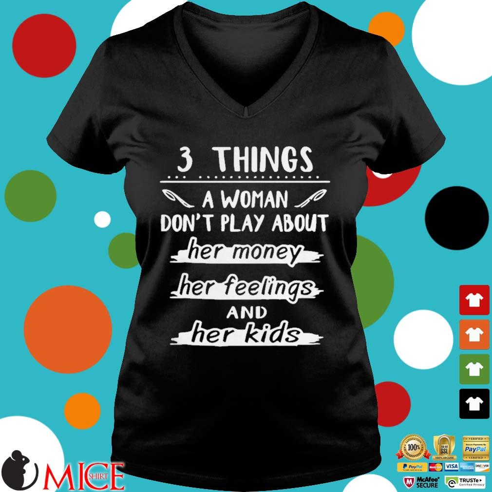 3 things a woman dont play about her money her feelings and her kids s d Ladies V-Neck