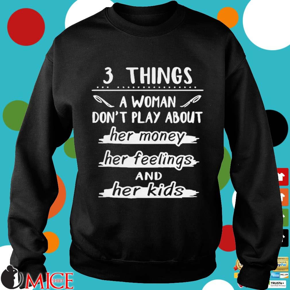 3 things a woman dont play about her money her feelings and her kids s d Sweater