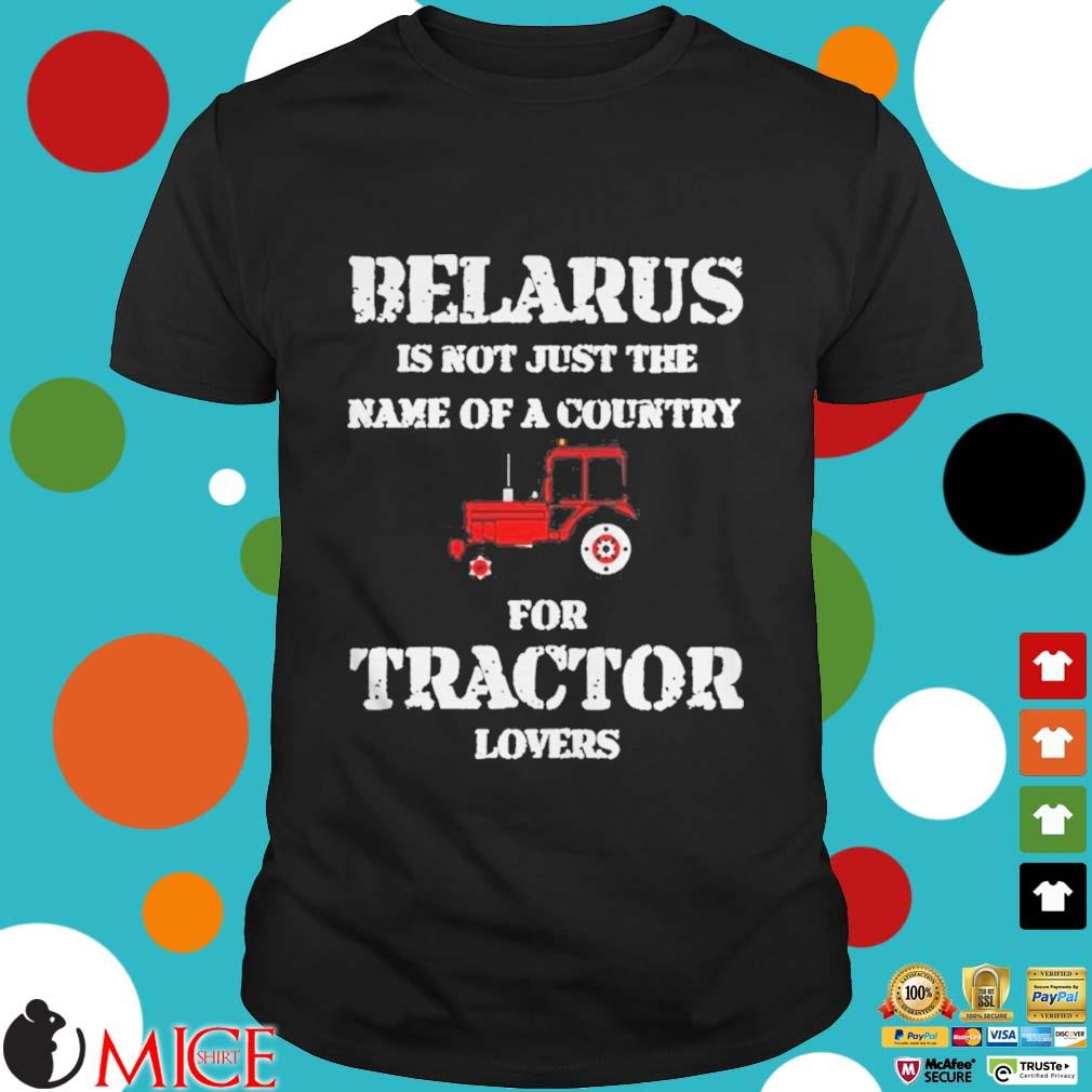 Belarus is not just the name of a country for tractor lovers shirt