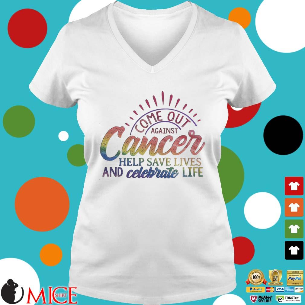 Come Out Aginst Cancer Help Save Lives And Celebrate Life LGBT Shirt t Ladies V-Neck