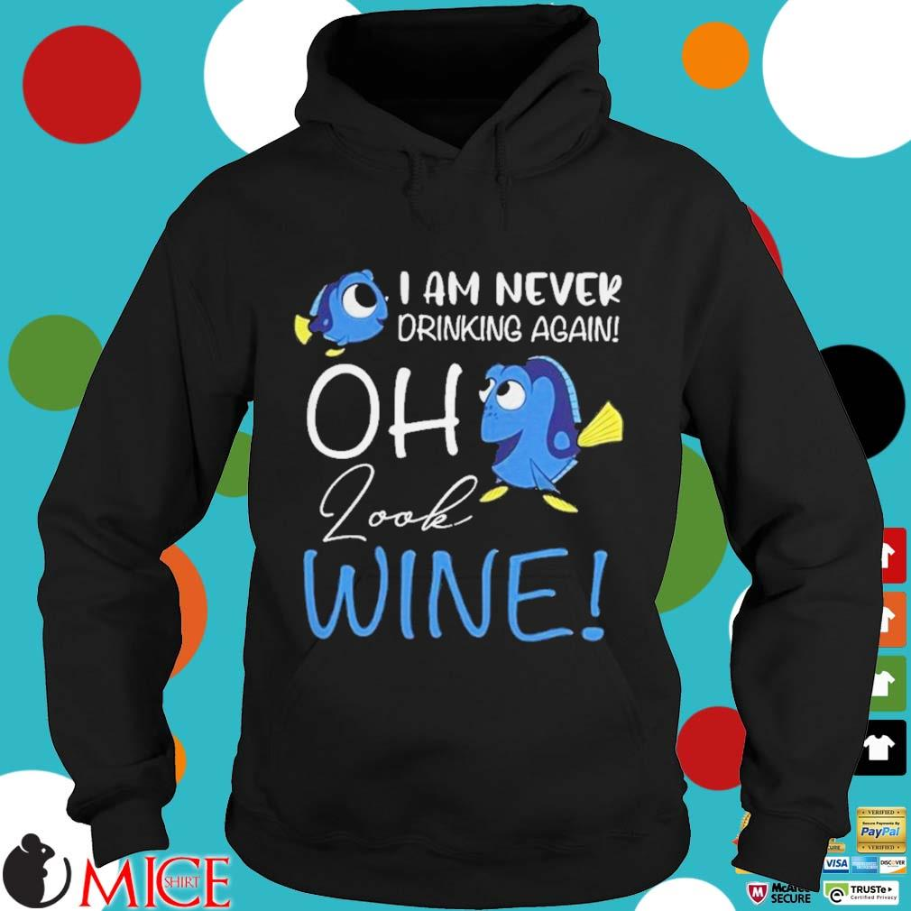 Dory I Am Never Drinking Again Oh Look Wine Shirt d Hoodie