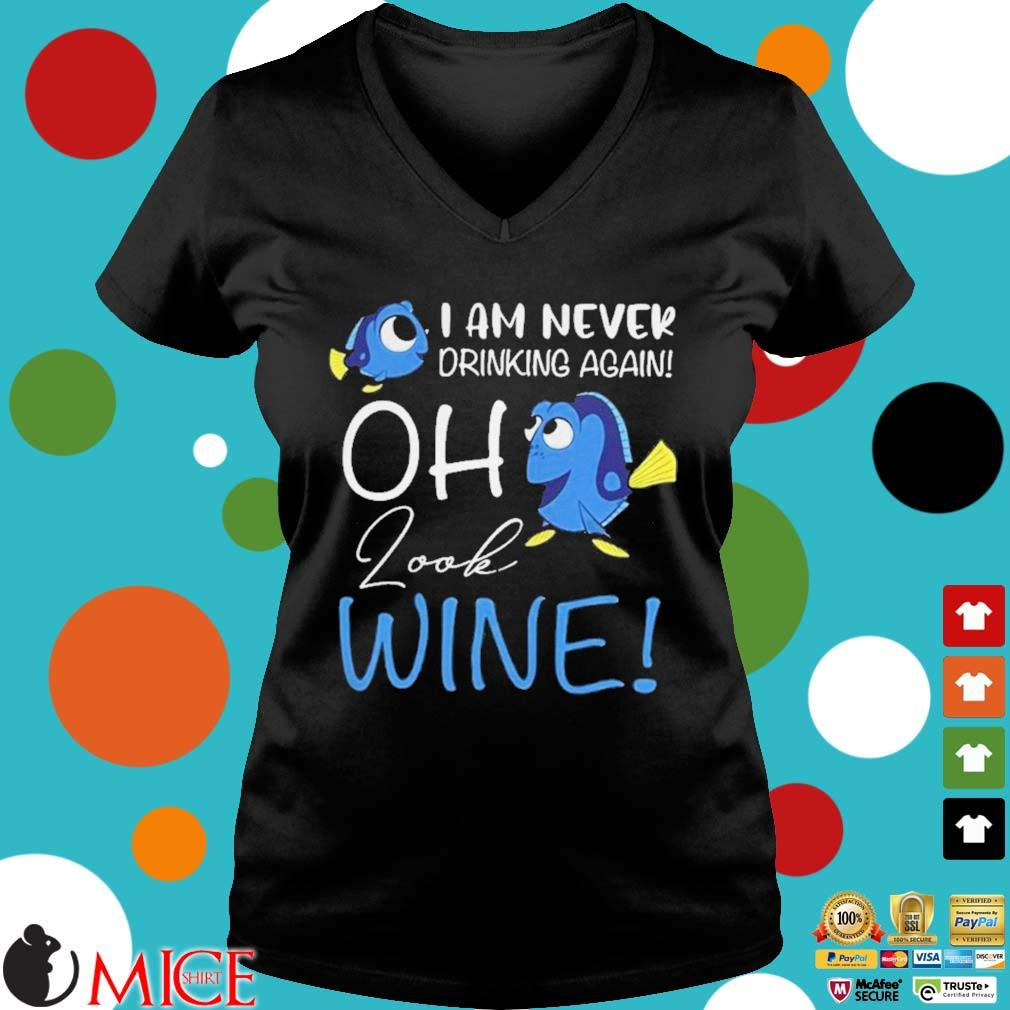 Dory I Am Never Drinking Again Oh Look Wine Shirt d Ladies V-Neck