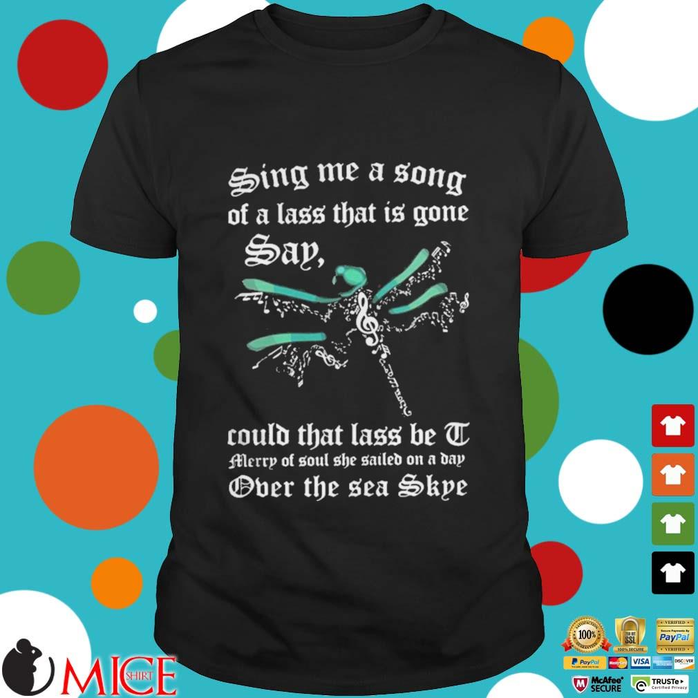 Dragonfly Sing Me A Song Of A Lass That Is Gone Say Could That Lass Be I Merry Of Soul She Sailed On A Day Shirt