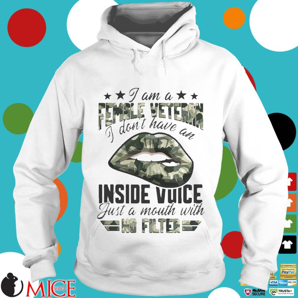 I Am A Female Vetteran I Dont Have An Inside Vuice Just A Mouth With No Filter Lips Shirt t Hoodie
