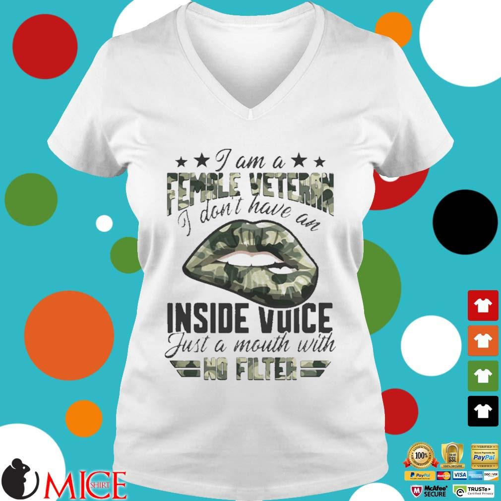 I Am A Female Vetteran I Dont Have An Inside Vuice Just A Mouth With No Filter Lips Shirt t Ladies V-Neck