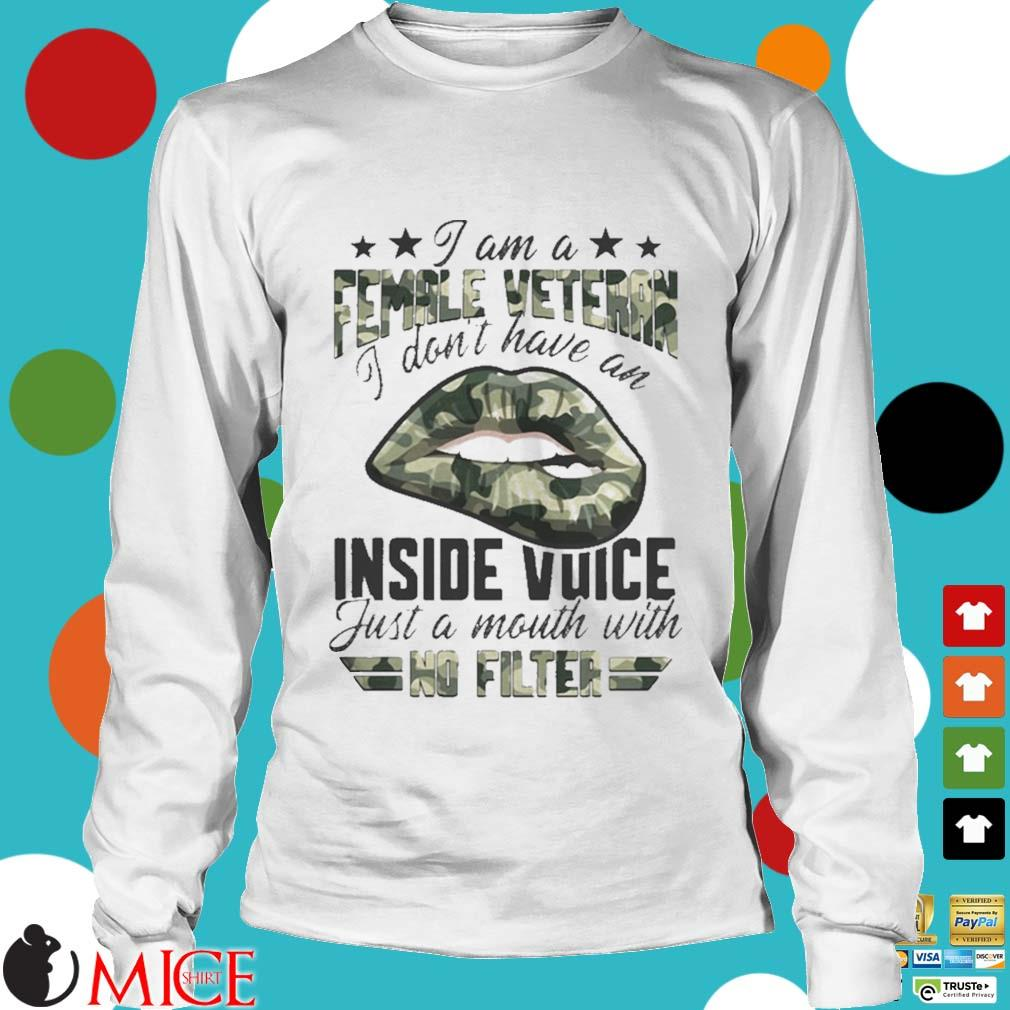 I Am A Female Vetteran I Dont Have An Inside Vuice Just A Mouth With No Filter Lips Shirt t Longsleeve