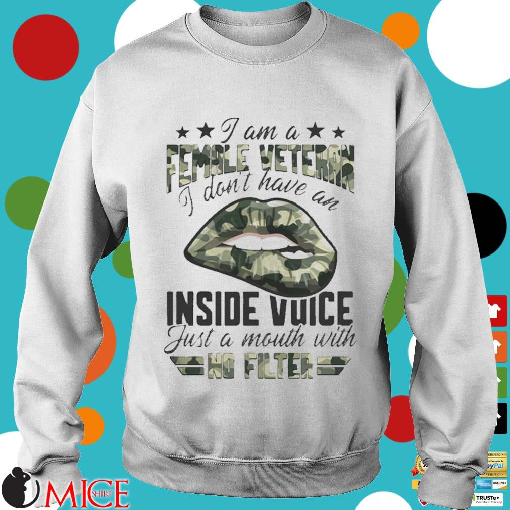 I Am A Female Vetteran I Dont Have An Inside Vuice Just A Mouth With No Filter Lips Shirt t Sweater