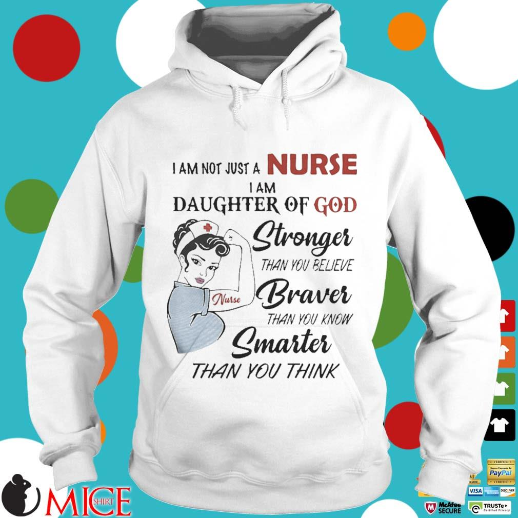 I am not just a nurse i am daughter of god stronger than you believe braver than you know smarter than you think s t Hoodie