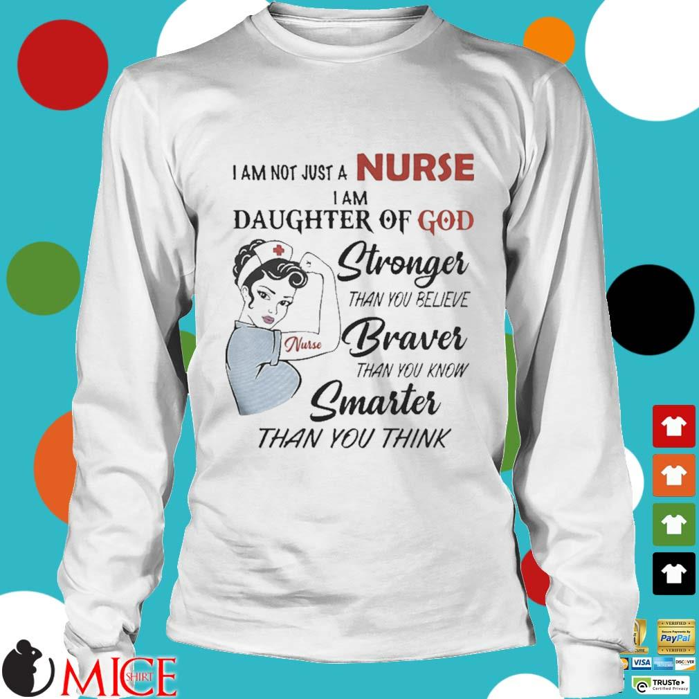 I am not just a nurse i am daughter of god stronger than you believe braver than you know smarter than you think s t Longsleeve