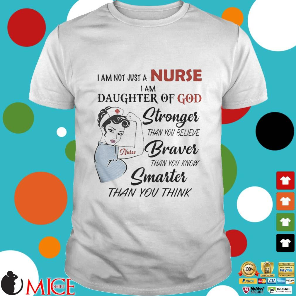 I am not just a nurse i am daughter of god stronger than you believe braver than you know smarter than you think shirt