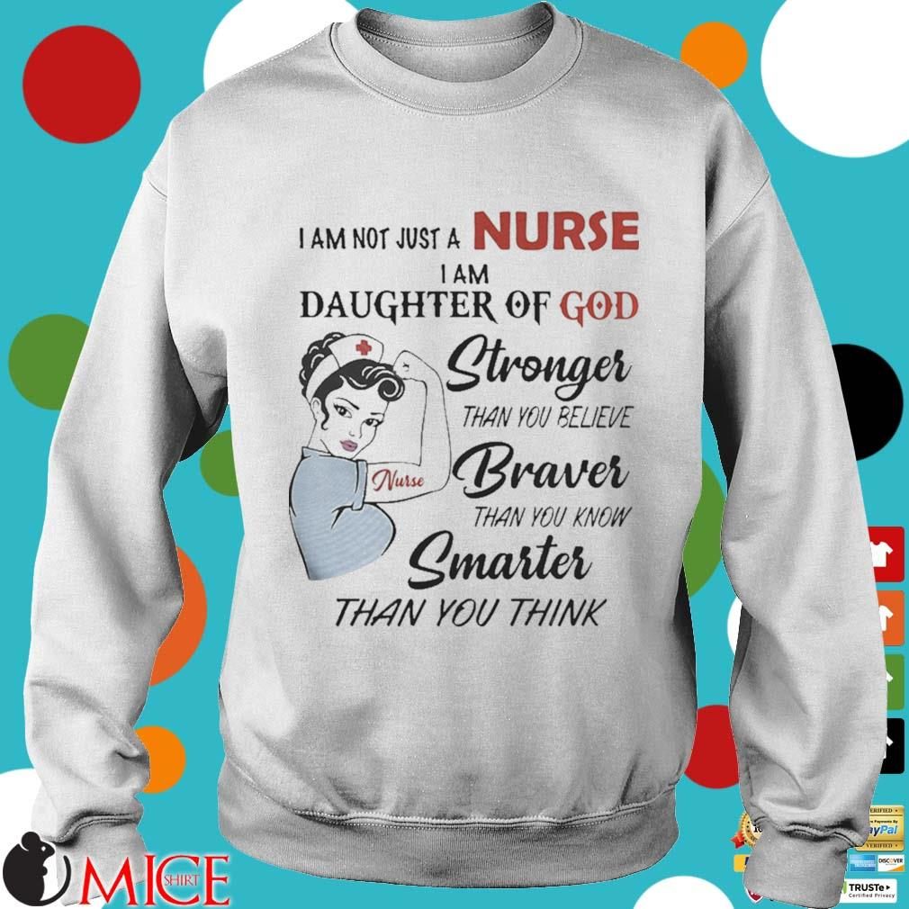 I am not just a nurse i am daughter of god stronger than you believe braver than you know smarter than you think s t Sweater
