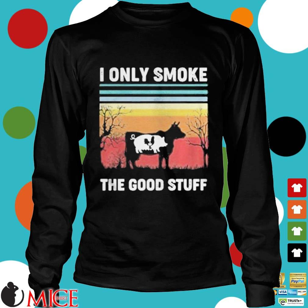 I Only Smoke The Good Stuff Cow Chicken Vintage Retro Shirt d Longsleeve