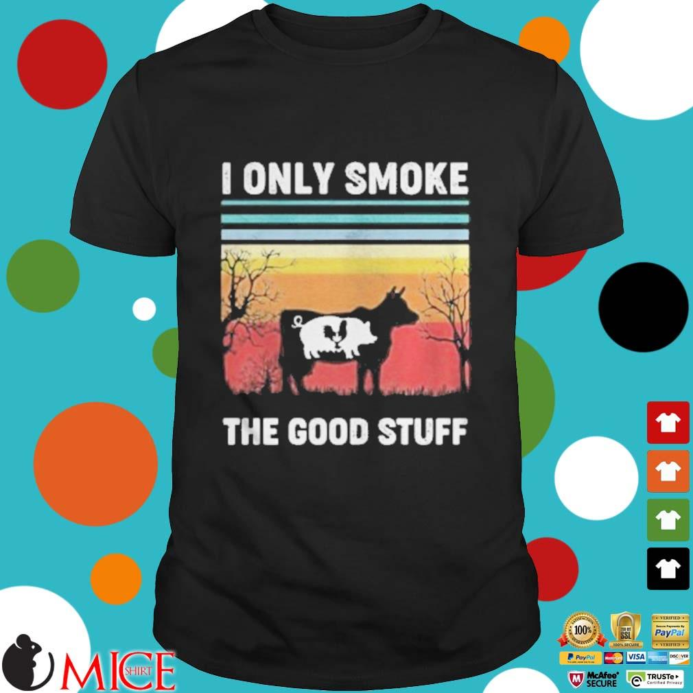 I Only Smoke The Good Stuff Cow Chicken Vintage Retro Shirt